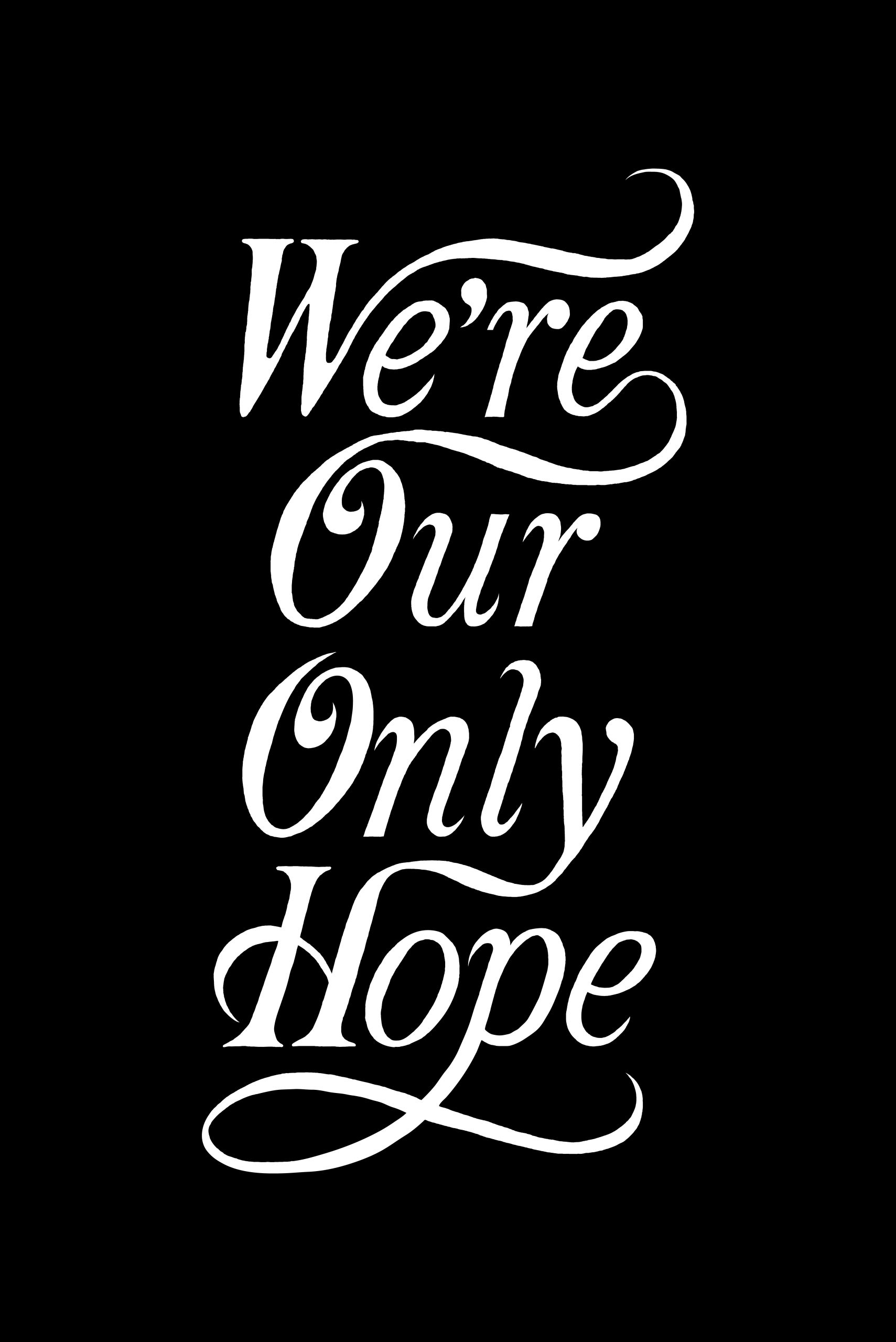 We're Our Only Hope